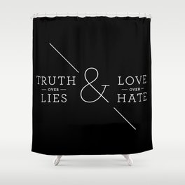 Truth over Lies & Love over Hate Shower Curtain