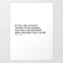 If you are always trying to be normal Art Print