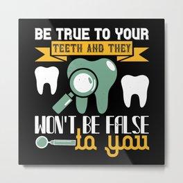 Be True to your Teeth Metal Print