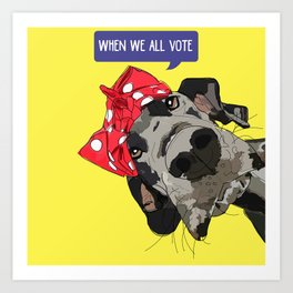 Political Pups - When We All Vote Great Dane Art Print