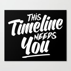 This Timeline Needs You Canvas Print