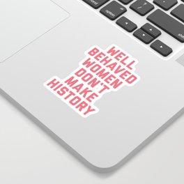 Well Behaved Women Feminist Quote Sticker