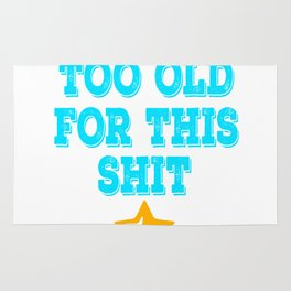 """Makes a great gift for your cranky and old friend. Simple tee with text """"I'm Too Old For This Shit""""  Rug"""