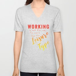 Working Is Not For Me I'm More Like The Leisure Type ry Unisex V-Neck