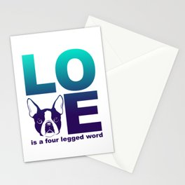 LOVE - Is a four legged word - Boston Terrier Dog print Stationery Cards