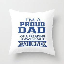 I'M A PROUD TAXI DRIVER'S DAD Throw Pillow