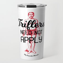 Triflers Need Not Apply Travel Mug