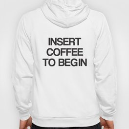 Insert Coffee To Begin Funny Saying Mens Womens Quote Sarcasm Coffee T-Shirts Hoody