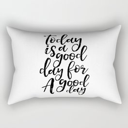 Today Is A Good Day For A Good Day,Office Decor,Positive,Good Vibes Only,Office Decor,Quote Art Rectangular Pillow