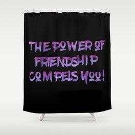 Power of Friendship Shower Curtain