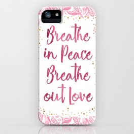 Breathe in Peace Breathe out Love iPhone Case