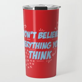 """""""Don't Believe Everything you Think"""" Red & Blue Quote Travel Mug"""