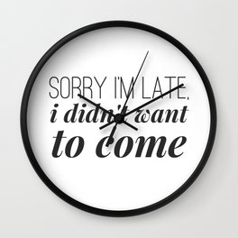 Sorry I'm Late, I didn't want to come Wall Clock