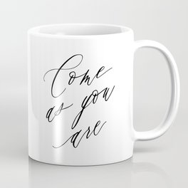 COME AS YOU ARE by Dear Lily Mae Coffee Mug