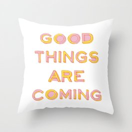 Good Things Are Coming Throw Pillow