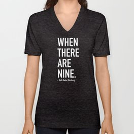 WHEN THERE ARE NINE. - Ruth Bader Ginsburg Unisex V-Neck