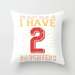 You can't scare me, I have 2 daughters Throw Pillow
