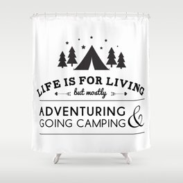 Life is for camping & adventuring Shower Curtain
