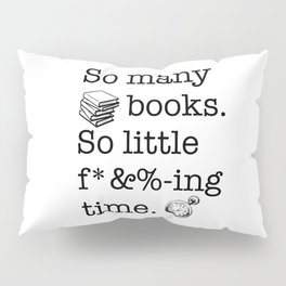 So many books, so little f*&%-ing time Pillow Sham