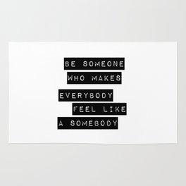 Be someone who makes everybody feel like a somebody Rug
