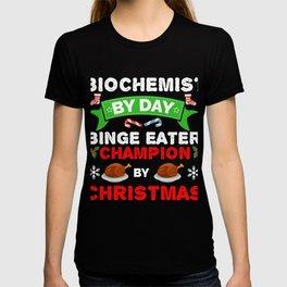 Biochemist by day Binge Eater by Christmas Xmas T-shirt