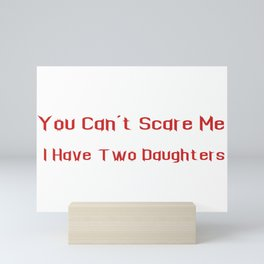 You Can't Scare Me I Have Two Daughters Mini Art Print