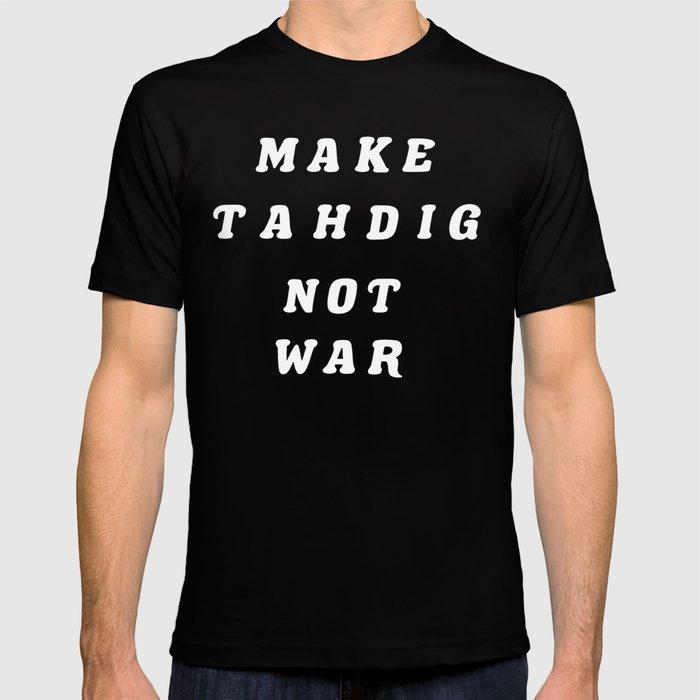 MAKE TAHDIG NOT WAR (BLACK) T-shirt