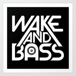 Wake And Bass (White) Art Print