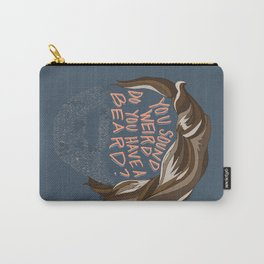 You Sound Weird, Do You Have A Beard? Carry-All Pouch