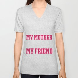 First my mother forever my friend mothersday Unisex V-Neck