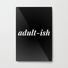 adultish Metal Print