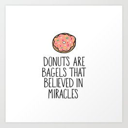 Donuts Are Bagels Art Print