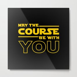 May The Course Be With You Metal Print