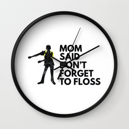 Mom Said  Don't Forget To Floss Wall Clock