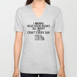 Read Good Books All Night, Craft Every Day Unisex V-Neck