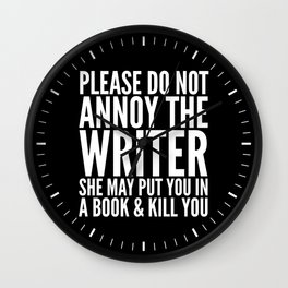 Please do not annoy the writer. She may put you in a book and kill you. (Black & White) Wall Clock