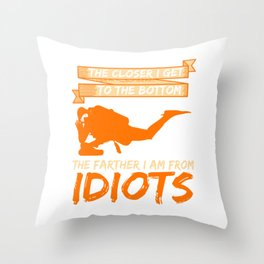 """The Closer I Get To The Bottom The Farther I Am From Idiots"" Sarcastic T-shirt Design For A Throw Pillow"
