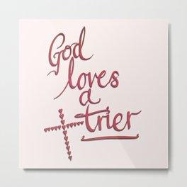 God Loves A Trier Metal Print