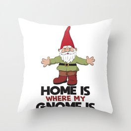 Home Is Where My Gnome Is - Funny Gnome Throw Pillow