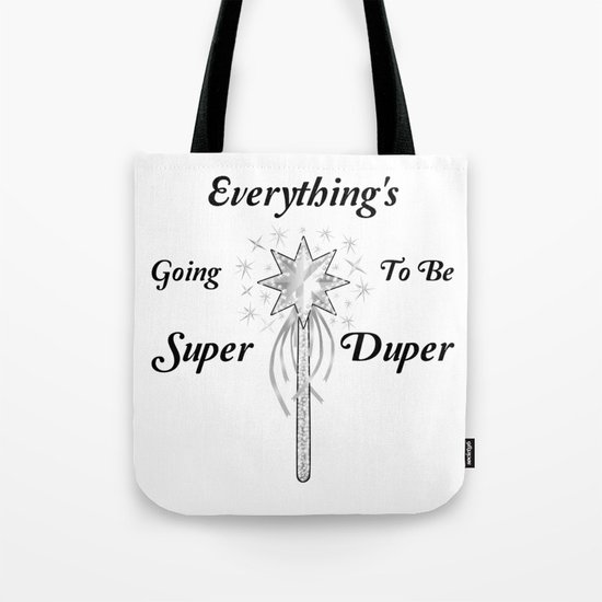 Everything's Going To Be Super Duper Tote Bag