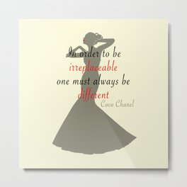 In order to be irreplaceable one must always be different Metal Print