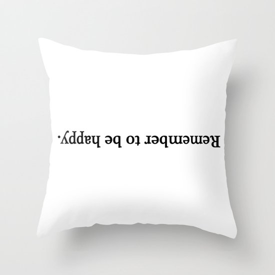 Remember to be happy. Throw Pillow