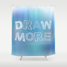 Draw more! Shower Curtain