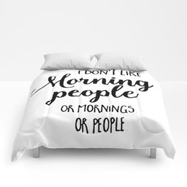 I don't like morning people or mornings or people Comforters