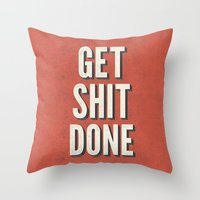 get shit done Throw Pillows featuring Get Shit Done by Bill Pyle