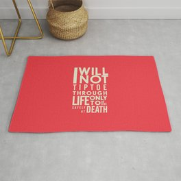 Life quote wall art: I will not tiptoe, only to arrive safely at death, motivational illustration Rug