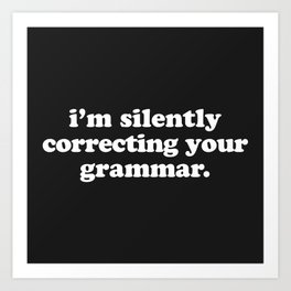 Silently Correcting Your Grammar Funny Quote Art Print