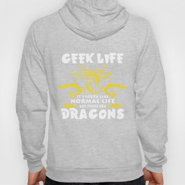 Dragons T-Shirt Funny Geek Life Like Normal Life Apparel Tee Hoody