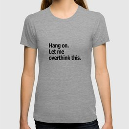 Hang on. Let me overthink this. T-shirt