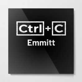 Emmitt Name, Ctrl C Emmitt Ctrl V Metal Print